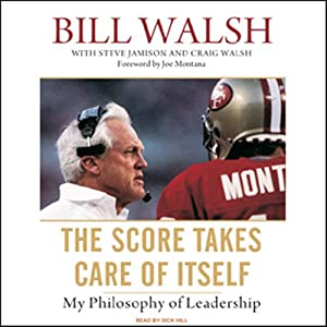 The Score Takes Care of Itself: My Philosophy of Leadership | [Bill Walsh, Steve Jamison, Craig Walsh]