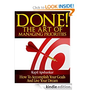 Done! The Art of Managing Priorities: How To Accomplish Your Goals And Live Your Dream Kapil Apshankar