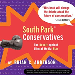 South Park Conservatives: The Revolt Against Liberal Media Bias | [Brian C. Anderson]