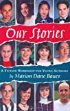 Our Stories: A Fiction Workshop for Young Authors (0395815983) by Bauer, Marion Dane