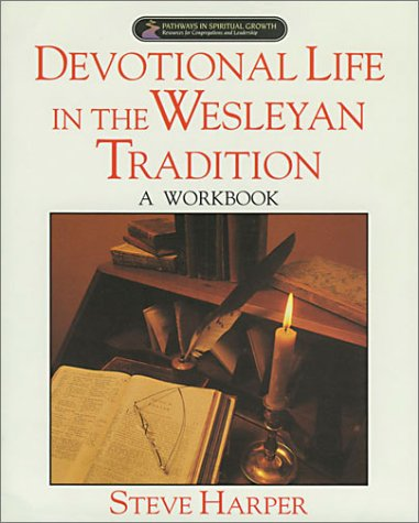 Devotional Life in the Wesleyan Tradition:  A Workbook (Pathways in Spiritual Growth-Resources for Congregations and Lea