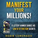 Manifest Your Millions!: A Lottery Winner Shares his Law of Attraction Secrets Audiobook by Eddie Coronado Narrated by Russell Stamets