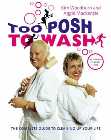 too-posh-to-wash-the-complete-guide-to-cleaning-up-your-life