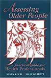img - for Assessing Older People: A Practical Guide for Health Professionals book / textbook / text book