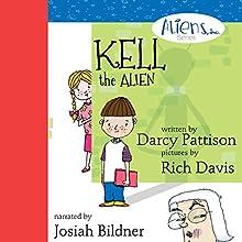 Kell, the Alien: Aliens, Inc Series, Volume 1 (       UNABRIDGED) by Darcy Pattison Narrated by Josiah John Bildner