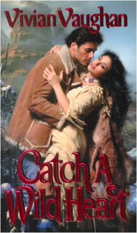 Catch a Wild Heart (Zebra Historical Romance), VIVIAN VAUGHAN