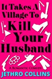 It Takes A Village To Kill Your Husband (A Romantic Comedy)