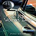On My Worst Day (       UNABRIDGED) by John Lynch Narrated by John Lynch