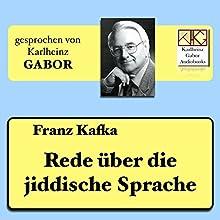 Rede über die jiddische Sprache Hörbuch von Franz Kafka Gesprochen von: Karlheinz Gabor