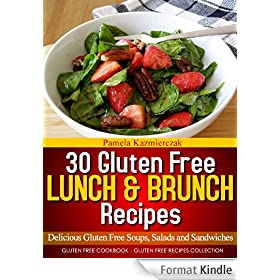 30 Gluten Free Lunch and Brunch Recipes - Delicious Gluten Free Soups, Salads and Sandwiches (Gluten Free Cookbook - The Gluten Free Recipes Collection 4) (English Edition)