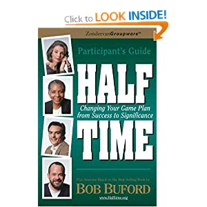 Half Time: Changing Your Game Plan from Success to Significance (includes Discussion Guide) Bob Buford
