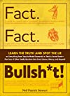 Fact. Fact. Bullsh*t!: Learn the Truth and Spot the Lie on Everything from Tequila-Made Diamonds to Tetris&#39;s Soviet Roots-Plus Tons of Other Totally R