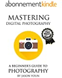 Mastering Digital Photography: A Beginner's Guide (English Edition)