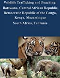 img - for Wildlife Trafficking and Poaching: Botswana, Central African Republic, Democratic Republic of the Congo, Kenya, Mozambique South Africa, Tanzania book / textbook / text book