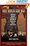 Three Worlds Gone Mad: Dangerous Jour...