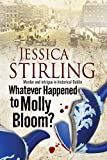 Jessica Stirling Whatever Happenened to Molly Bloom: A Historical Murder Mystery Set in Dublin