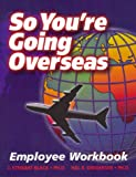 img - for So You're Going Overseas: Employee Workbook book / textbook / text book