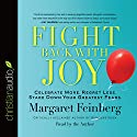 Fight Back with Joy: Celebrate More. Regret Less. Stare Down Your Greatest Fears. (       UNABRIDGED) by Margaret Feinberg Narrated by Margaret Feinberg