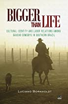 BIGGER THAN LIFE: CULTURAL IDENTITY AND LABOR RELATIONS AMONG GAUCHO COWBOYS IN SOUTHERN BRAZIL (SOCIAL DEVELOPMENT SERIES)