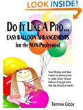 Do It Like A Pro: Easy Balloon Arrangements for the Non-Professional