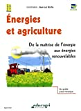 Energies et agriculture : De la matrise de l'nergie aux nergies renouvelables (1Cdrom)