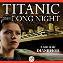 Titanic: The Long Night (       UNABRIDGED) by Diane Hoh Narrated by Julia Whelan