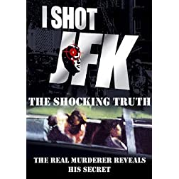 I Shot JFK: The Shocking Truth