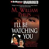 I'll Be Watching You | [M. William Phelps]