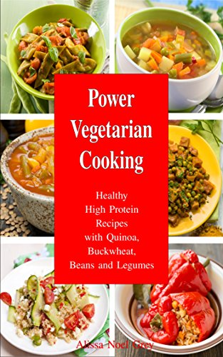 Power Vegetarian Cooking: Healthy High Protein Recipes with Quinoa, Buckwheat, Beans and Legumes: Health and Fitness Books (Quinoa Cookbook, Quinoa Recipes, Superfood Cookbook) (Vegetarian Soup Recipe Book compare prices)