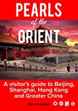 Pearls of the Orient - A visitors guide to Beijing, Shanghai, Hong Kong and Greater China