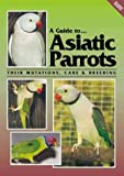 A Guide To Asiatic Parrots Their Mutations, Care & Breeding (0958710252) by Smith, Syd