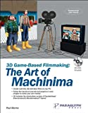 3D Game-Based Filmmaking: The Art of Machinima (with CD-ROM)