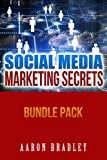 Social Media Marketing Secrets: Facebook Marketing Strategies And Twitter Marketing For Business Bundle Pack (social media marketing for small business, ... Twitter Marketing, Twitter For Busines)