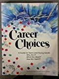 img - for Career Choices: A Guide for Teens and Young Adults: Who Am I? What Do I Want? How Do I Get It? book / textbook / text book