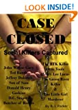 CASE CLOSED: Serial Killers Captured - Ted Bundy, The BTK Killer, Son of Sam, Jeffrey Dahmer, John Gacy and More. R.J. Parker