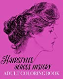 Hairstyles Across History Adult Coloring Book: Beautiful Buns, Braids, Poufs and Curls (Colouring Books for Grown-Ups)