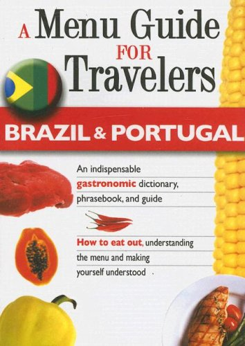 Brazil & Portugal - A Menu Guide for Travelers: An indispensable gastronomic dictionary, phrasebook, and guide (How to Eat Out)