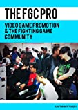 The FGC Pro: Marketing and Promotion in the Fighting Game Community.