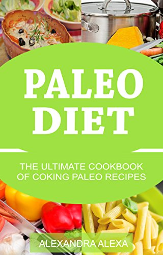 Paleo: The Ultimate Cookbook of Cooking Paleo Recipes by Alexandra Alexa