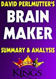 Brain Maker by David Perlmutter (Summary & Analysis): The Power of Gut Microbes to Heal and Protect Your Brain for Life