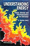 img - for Understanding Energy: Energy, Entropy and Thermodynamics for Everyman book / textbook / text book