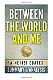 Between The World and Me: by Ta-Nehisi Coates | Unofficial Summary & Analysis