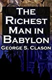 The Richest Man in Babylon: George S. Clason's Bestselling Guide to Financial Success: Saving Money and Putting it to Work for You (1615890149) by Clason, George S