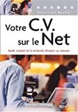Votre CV sur le Net : Guide complet de la recherche d'emploi sur Internet