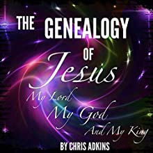 The Genealogy of Jesus: A Chronological List of the Genealogy of Jesus Through Mary (       UNABRIDGED) by Chris Adkins Narrated by Sol Macko
