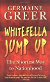 Whitefella Jump Up: The Shortest Way to Nationhood (1861977395) by Greer, Germaine