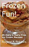 Frozen Fun! 25 Dairy and Dairy Free Ice Cream Recipes