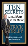 Ten Secrets for the Man in the Mirror - MM for MIM: Startling Ideas about True Happiness