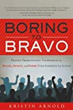 img - for Boring to Bravo: Proven Presentation Techniques to Engage, Involve, and Inspire Your Audience to Action book / textbook / text book
