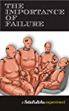img - for The Importance of Failure: A Bettakultcha experiment book / textbook / text book